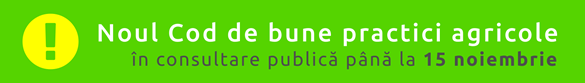 CONSULTARE PUBLICĂ: CODUL DE BUNE PRACTICI AGRICOLE